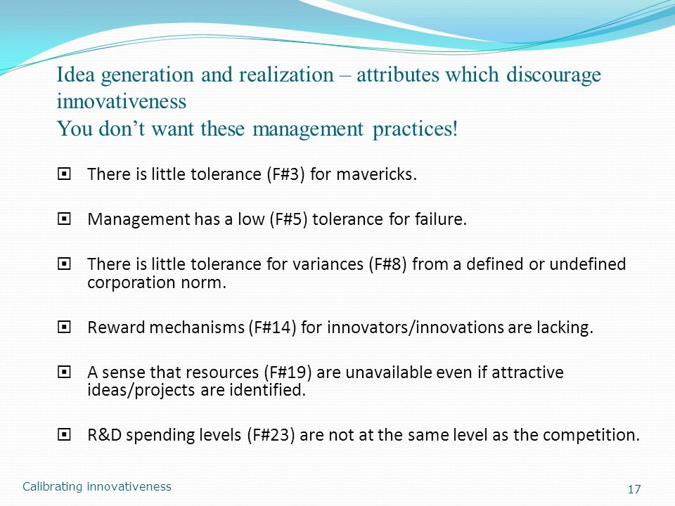 Idea generation and realization – attributes which discourage innovativeness You dont want these management practices! There is little tolerance (F#3)