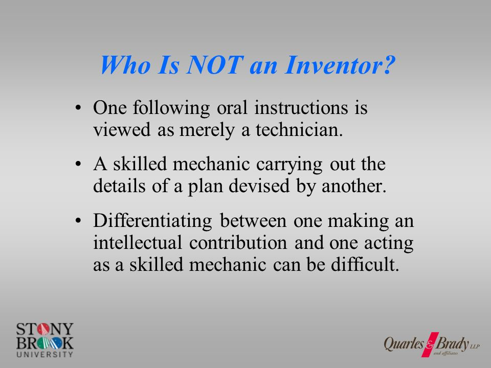 Who Is NOT an Inventor. One following oral instructions is viewed as merely a technician.