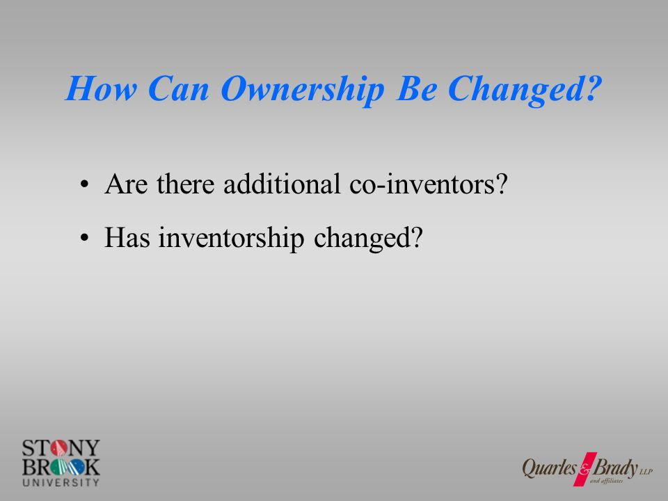 How Can Ownership Be Changed Are there additional co-inventors Has inventorship changed