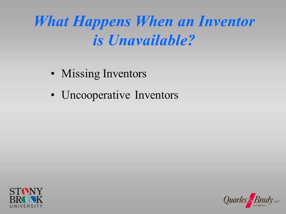 What Happens When an Inventor is Unavailable Missing Inventors Uncooperative Inventors
