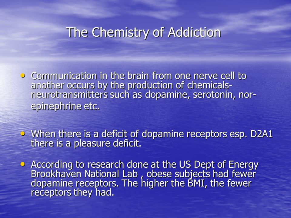 The Chemistry of Addiction Communication in the brain from one nerve cell to another occurs by the production of chemicals- neurotransmitters such as