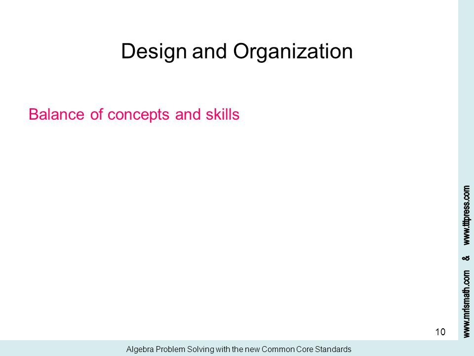 10 Design and Organization Balance of concepts and skills Algebra Problem Solving with the new Common Core Standards