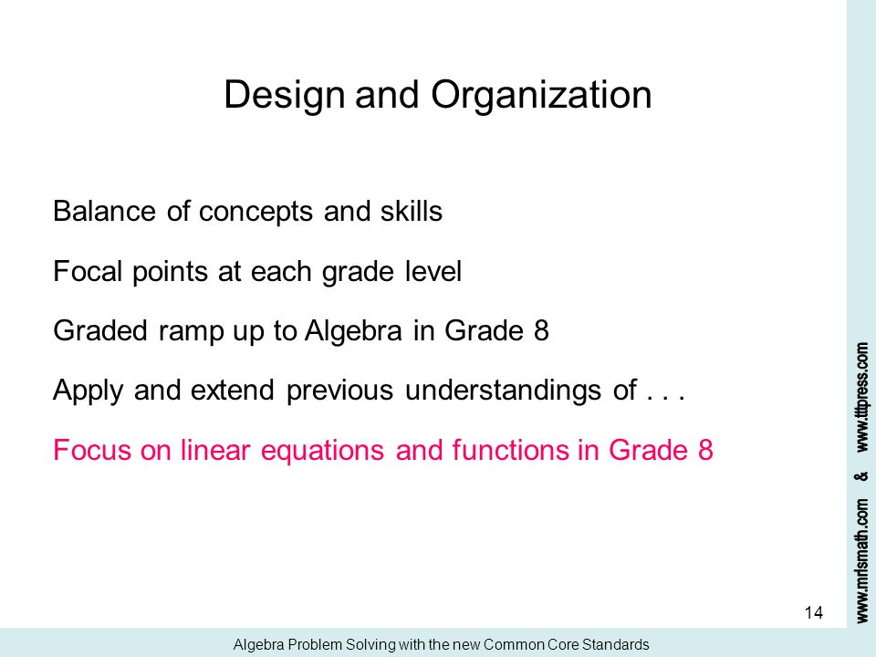 14 Design and Organization Balance of concepts and skills Focal points at each grade level Graded ramp up to Algebra in Grade 8 Apply and extend previ