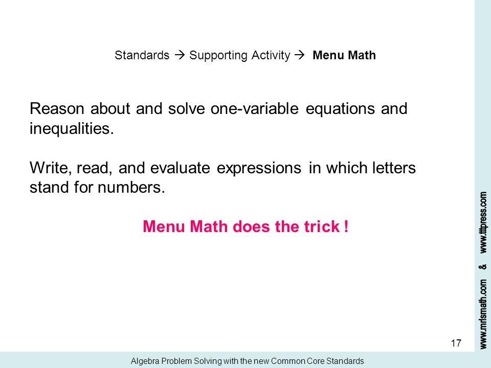 17 Standards Supporting Activity Menu Math Reason about and solve one-variable equations and inequalities. Write, read, and evaluate expressions in wh