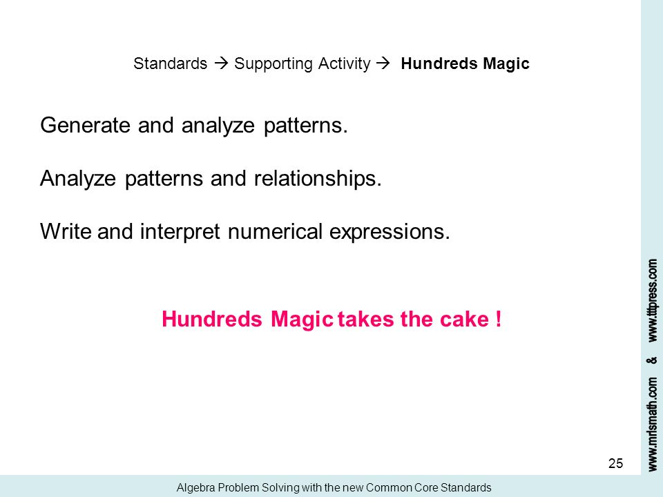 25 Standards Supporting Activity Hundreds Magic Generate and analyze patterns. Analyze patterns and relationships. Write and interpret numerical expre