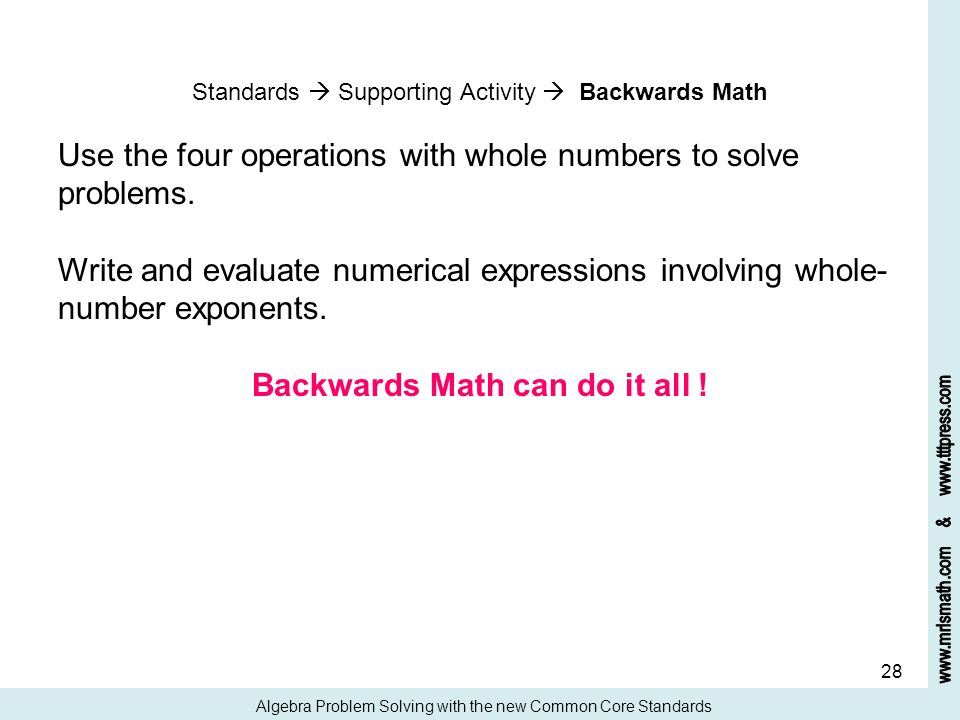 28 Standards Supporting Activity Backwards Math Use the four operations with whole numbers to solve problems. Write and evaluate numerical expressions