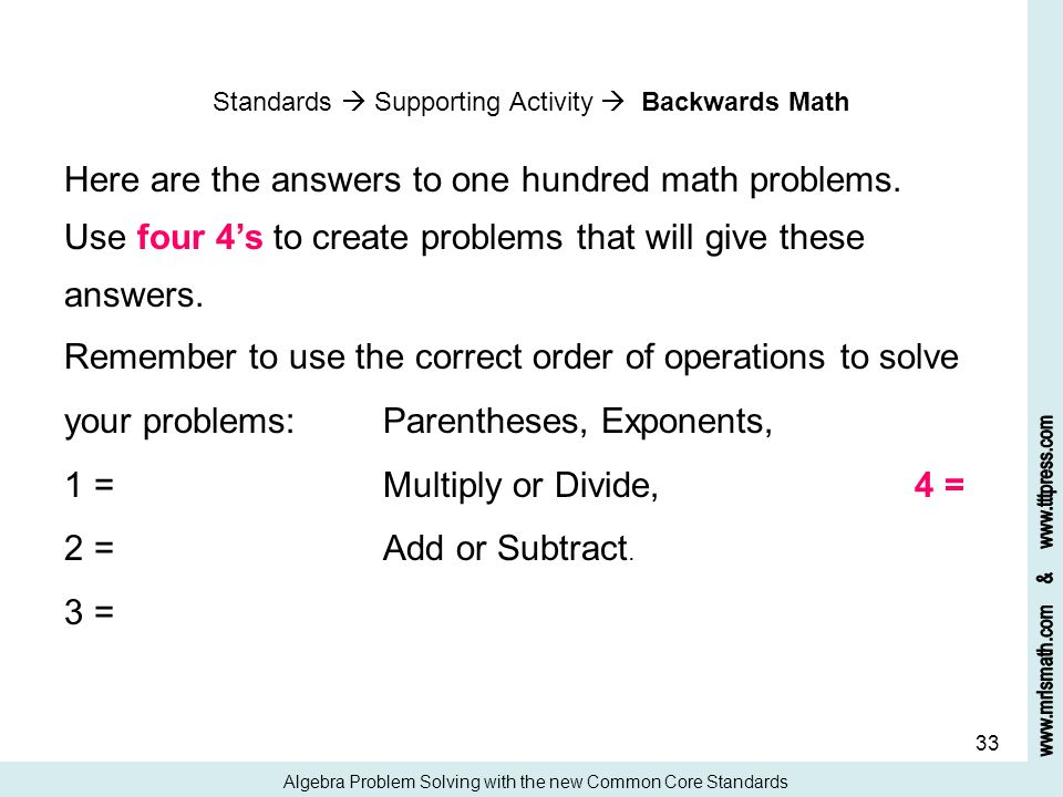 33 Standards Supporting Activity Backwards Math Here are the answers to one hundred math problems. Use four 4s to create problems that will give these