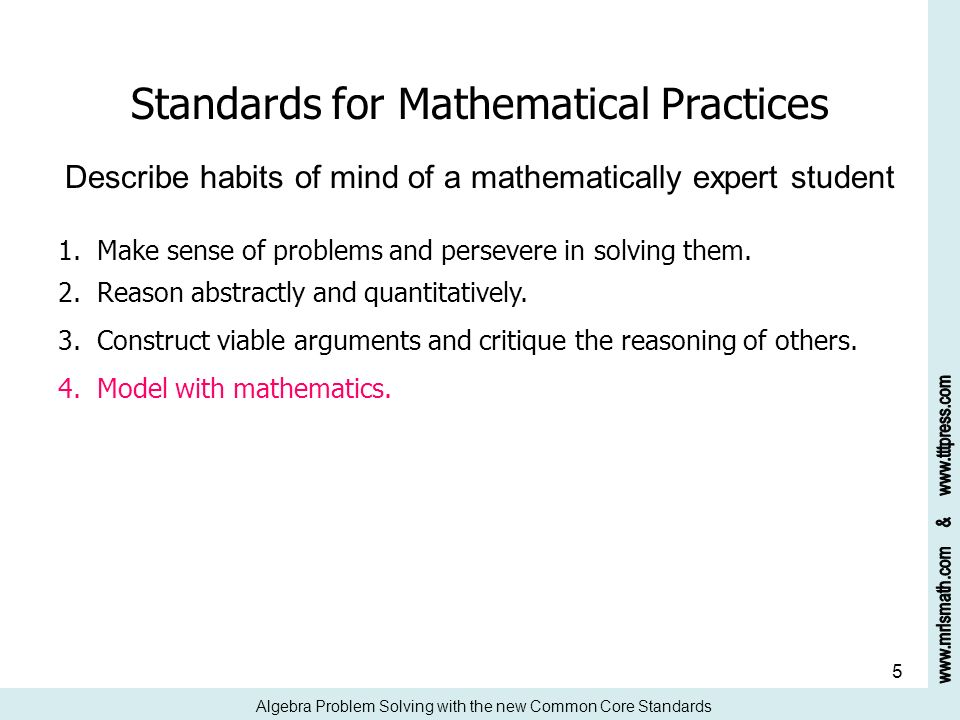 5 Standards for Mathematical Practices Describe habits of mind of a mathematically expert student 1. Make sense of problems and persevere in solving t