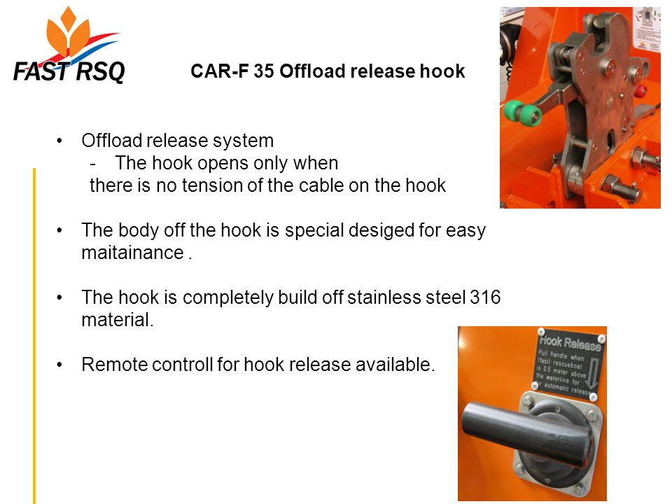 CAR-F 35 Offload release hook Offload release system -The hook opens only when there is no tension of the cable on the hook The body off the hook is s
