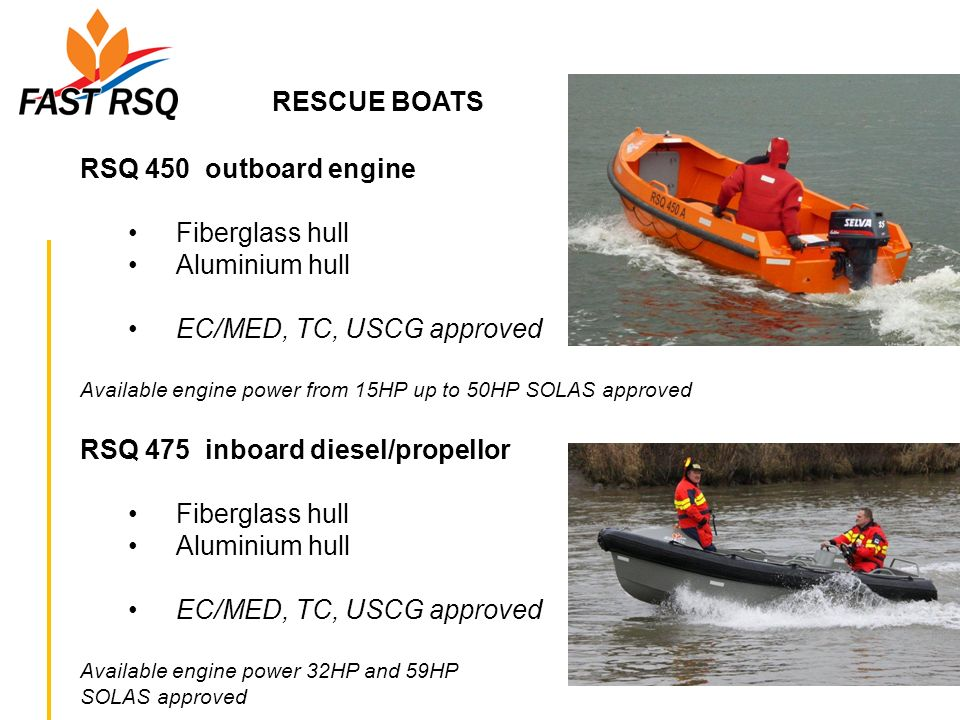 RESCUE BOATS RSQ 450 outboard engine Fiberglass hull Aluminium hull EC/MED, TC, USCG approved Available engine power from 15HP up to 50HP SOLAS approv