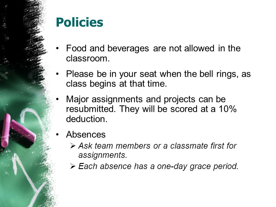 Policies Food and beverages are not allowed in the classroom. Please be in your seat when the bell rings, as class begins at that time. Major assignme