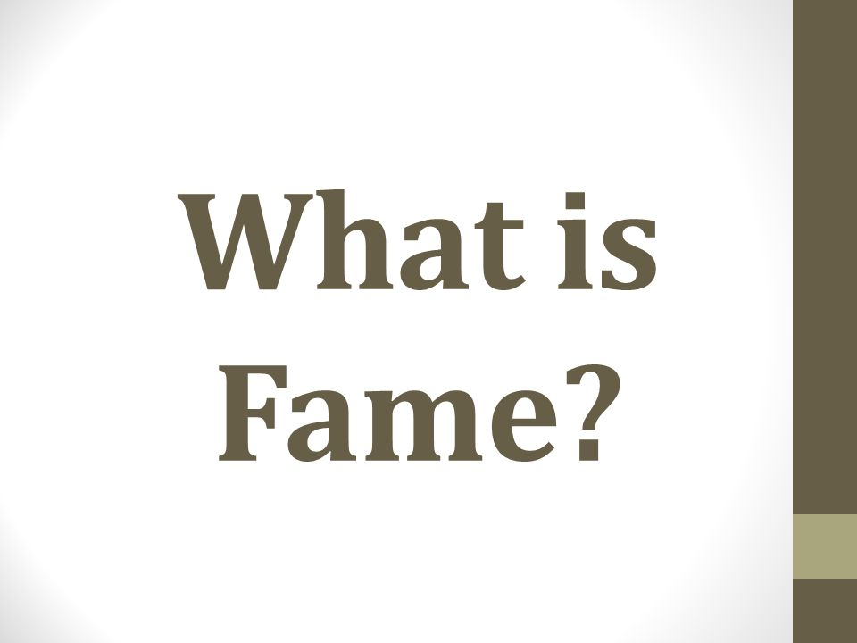 What is Fame?