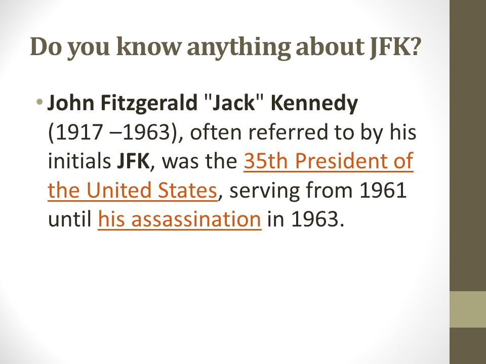Do you know anything about JFK? John Fitzgerald