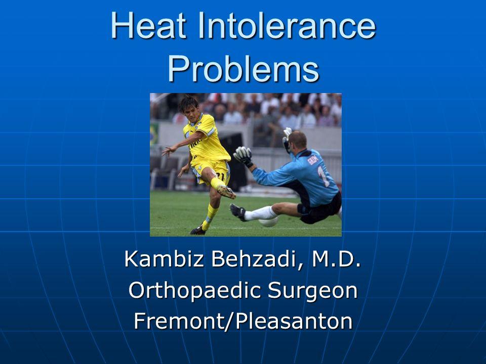 Heat Intolerance Problems Heat Syncope Heat Syncope Heat Cramps Heat Cramps Heat Exhaustion Heat Exhaustion Heat Stroke Heat Stroke