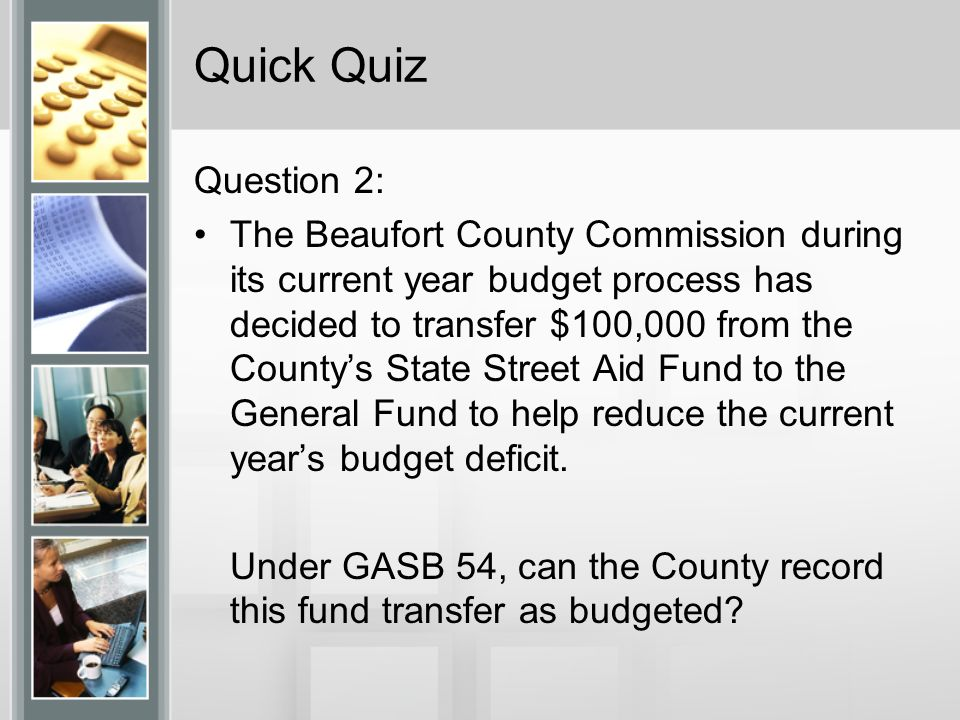Quick Quiz Question 2: The Beaufort County Commission during its current year budget process has decided to transfer $100,000 from the Countys State S