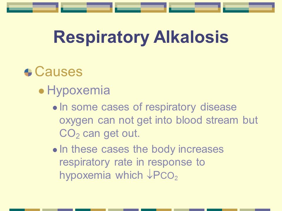 Respiratory Alkalosis Causes Hypoxemia In some cases of respiratory disease oxygen can not get into blood stream but CO 2 can get out. In these cases