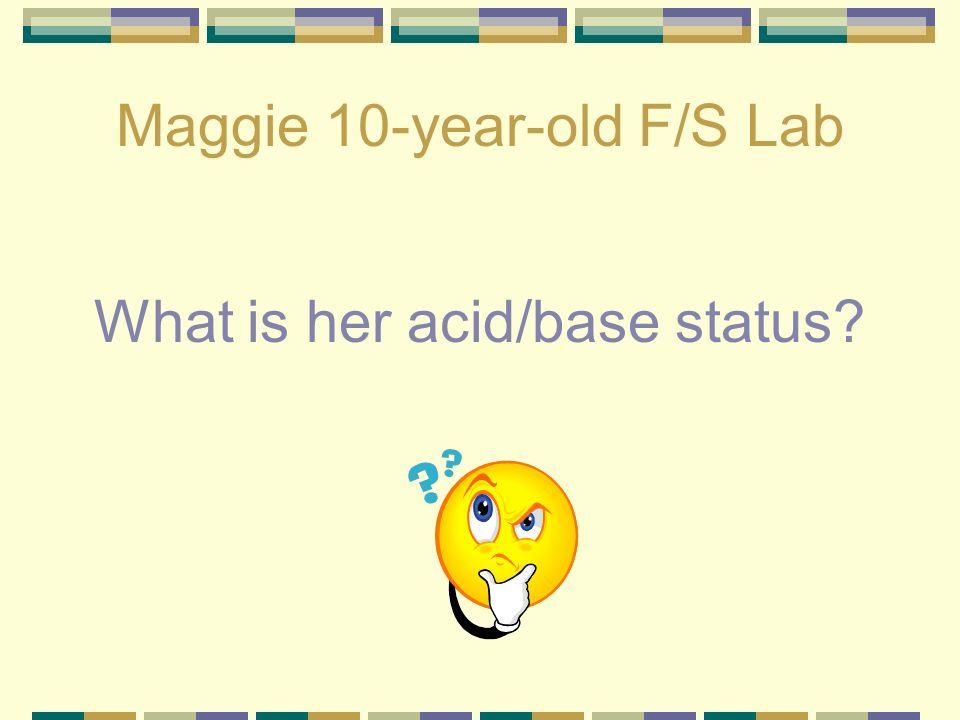 Maggie 10-year-old F/S Lab What is her acid/base status?