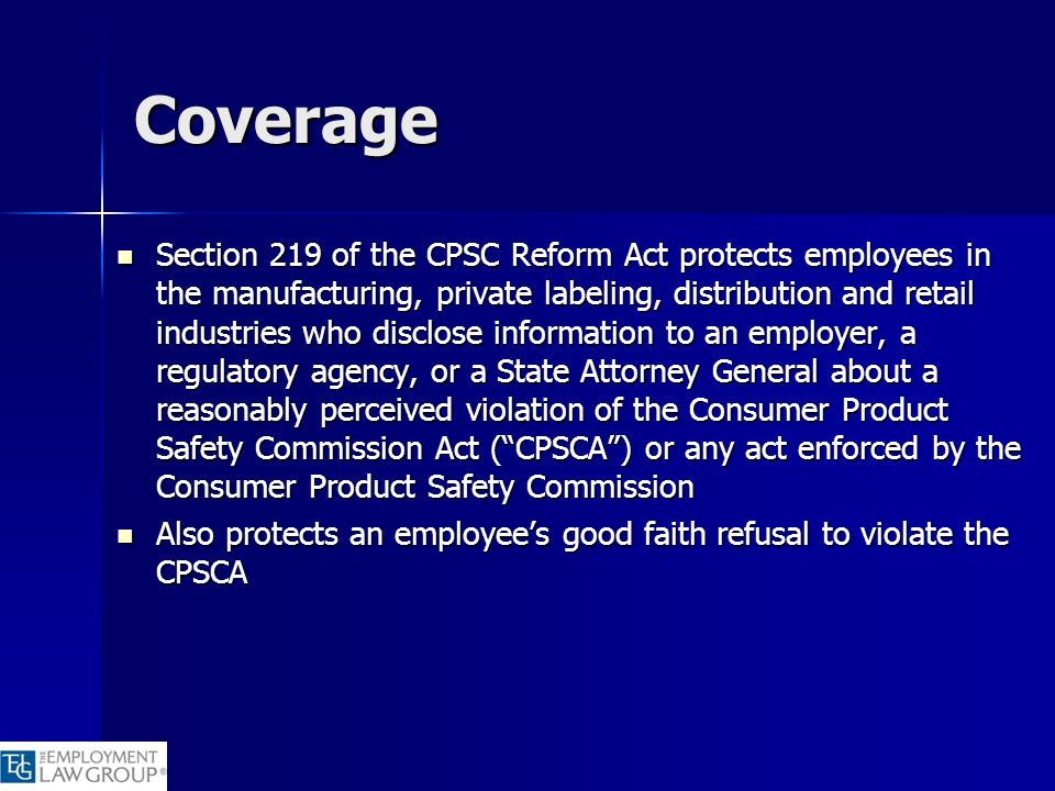 Coverage Section 219 of the CPSC Reform Act protects employees in the manufacturing, private labeling, distribution and retail industries who disclose