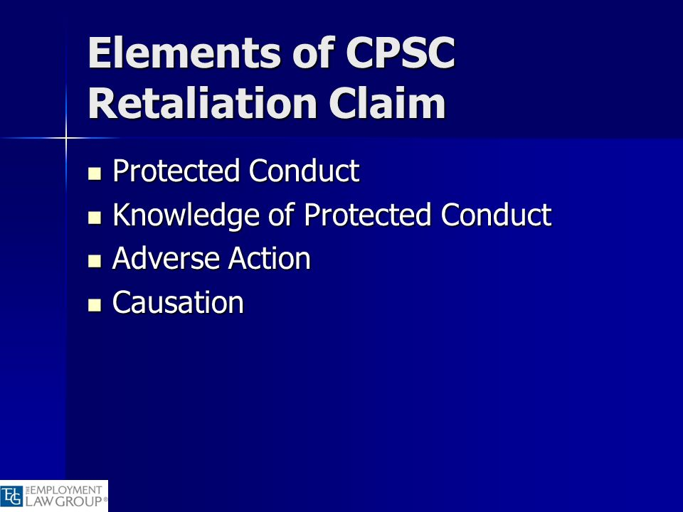 Elements of CPSC Retaliation Claim Protected Conduct Protected Conduct Knowledge of Protected Conduct Knowledge of Protected Conduct Adverse Action Ad