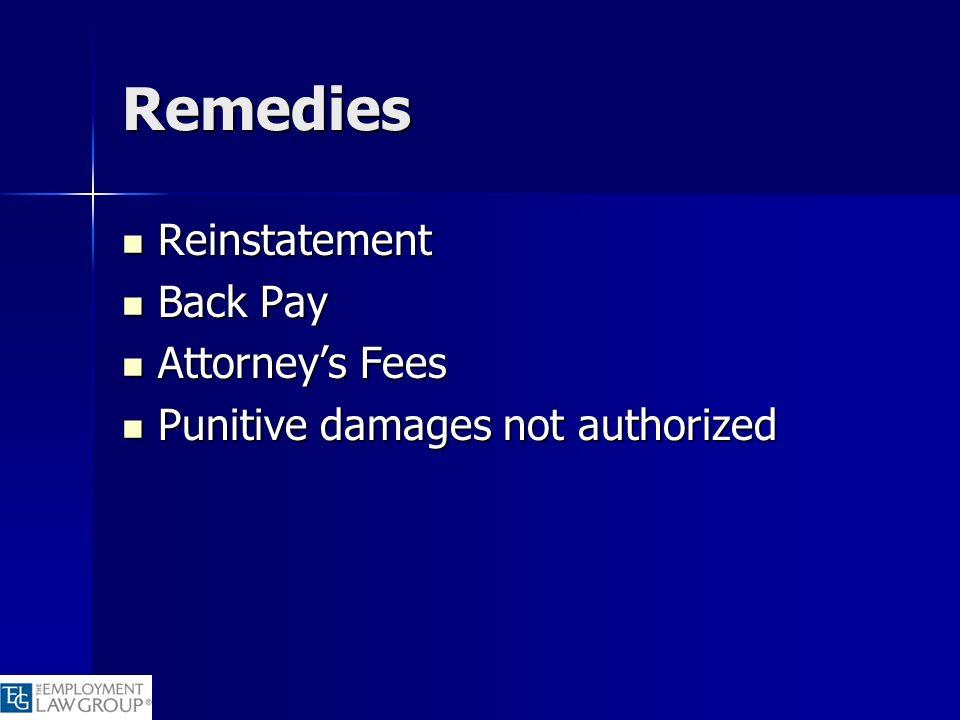 Remedies Reinstatement Reinstatement Back Pay Back Pay Attorneys Fees Attorneys Fees Punitive damages not authorized Punitive damages not authorized