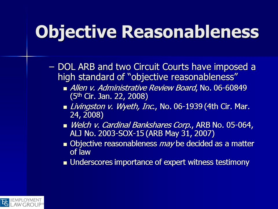Objective Reasonableness –DOL ARB and two Circuit Courts have imposed a high standard of objective reasonableness Allen v. Administrative Review Board