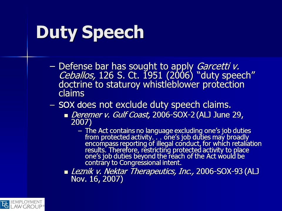 Duty Speech –Defense bar has sought to apply Garcetti v. Ceballos, 126 S. Ct. 1951 (2006) duty speech doctrine to staturoy whistleblower protection cl