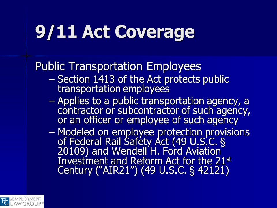 9/11 Act Coverage Public Transportation Employees –Section 1413 of the Act protects public transportation employees –Applies to a public transportatio