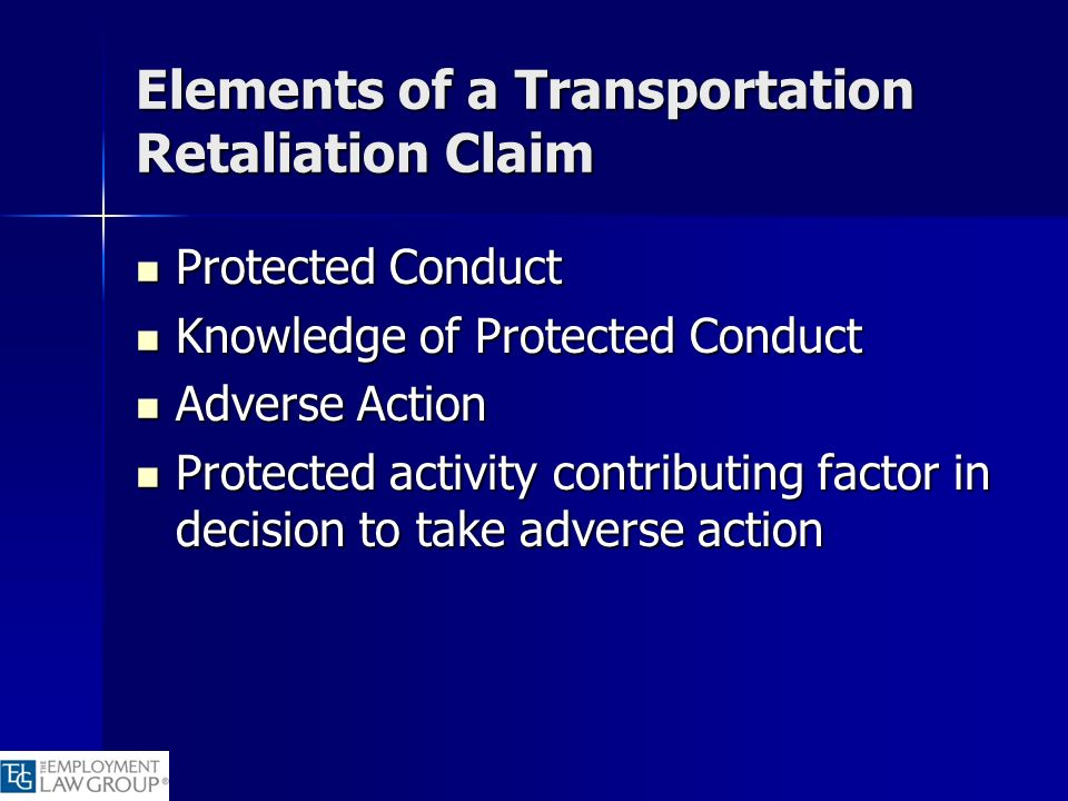 Elements of a Transportation Retaliation Claim Protected Conduct Protected Conduct Knowledge of Protected Conduct Knowledge of Protected Conduct Adver