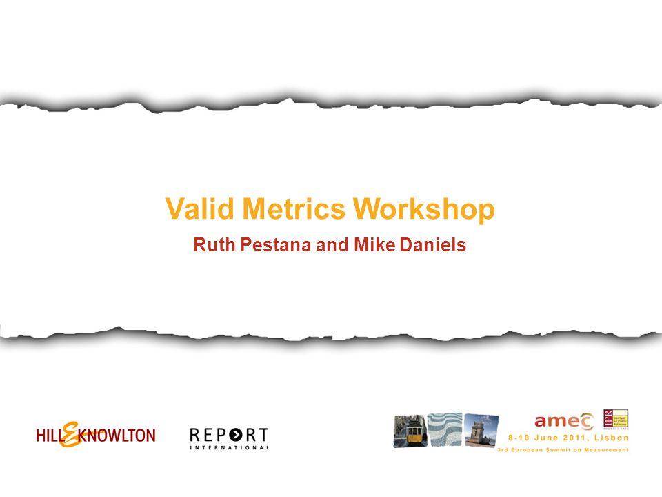 Valid Metrics Workshop Ruth Pestana and Mike Daniels