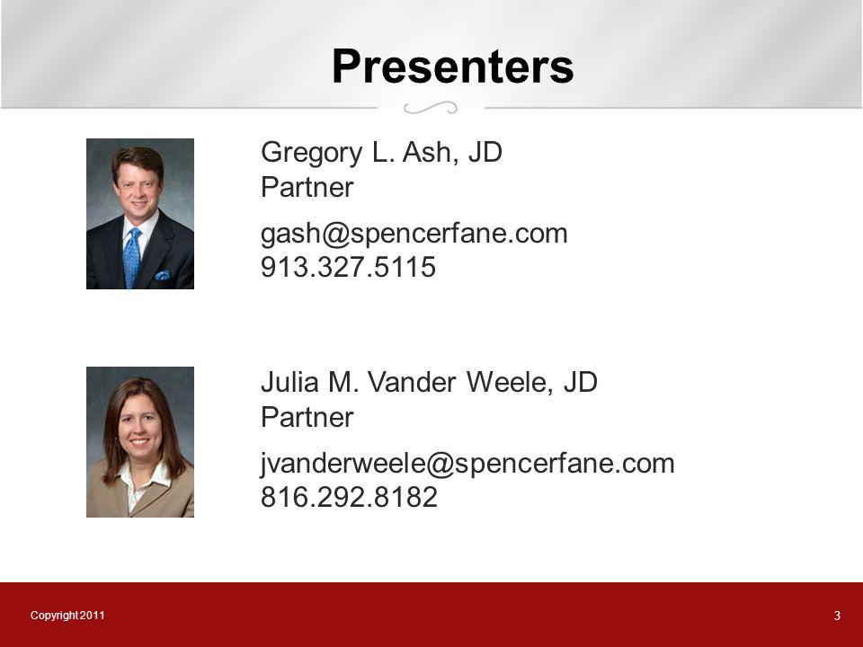 Copyright 2011 3 Presenters Gregory L. Ash, JD Partner gash@spencerfane.com 913.327.5115 Julia M. Vander Weele, JD Partner jvanderweele@spencerfane.co