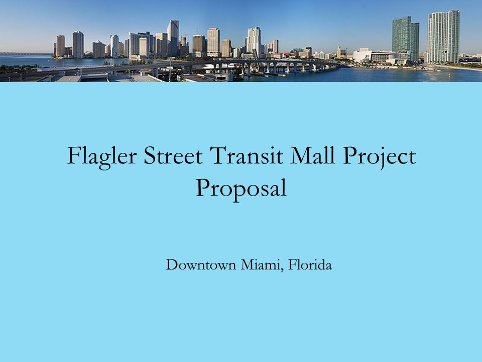 Flagler Street Transit Mall Project Proposal Downtown Miami, Florida