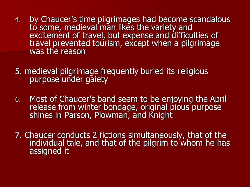 4. by Chaucers time pilgrimages had become scandalous to some, medieval man likes the variety and excitement of travel, but expense and difficulties o