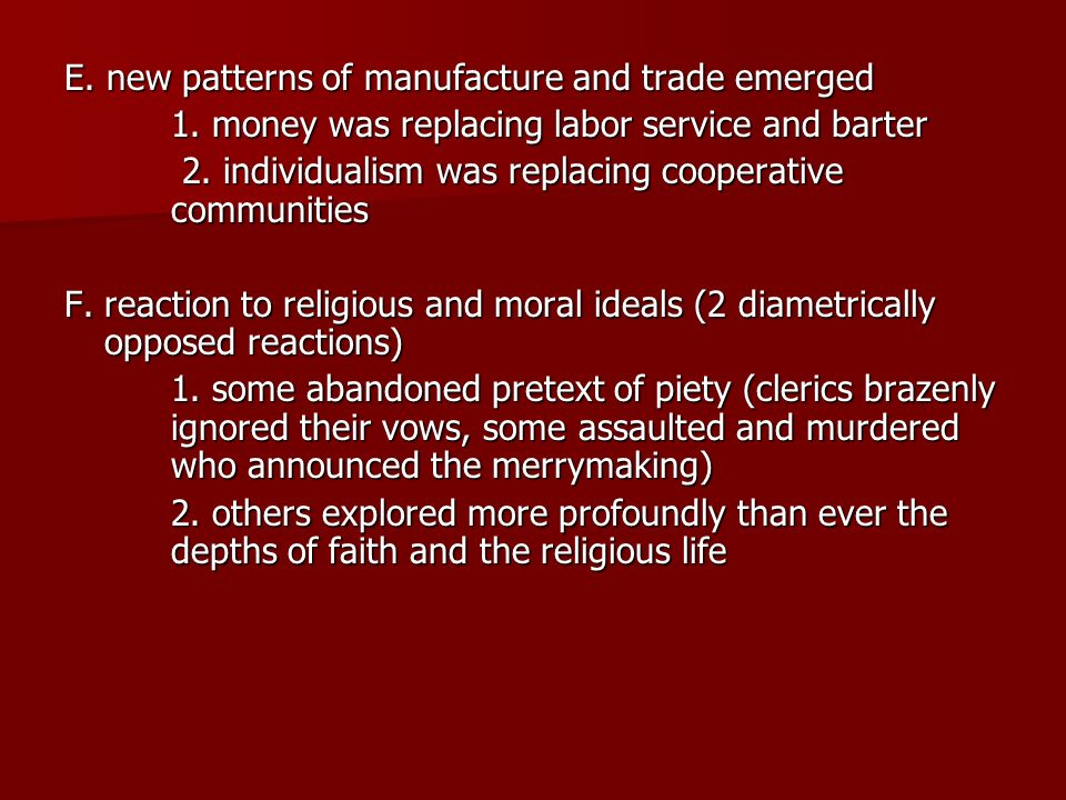 E. new patterns of manufacture and trade emerged 1. money was replacing labor service and barter 1. money was replacing labor service and barter 2. in