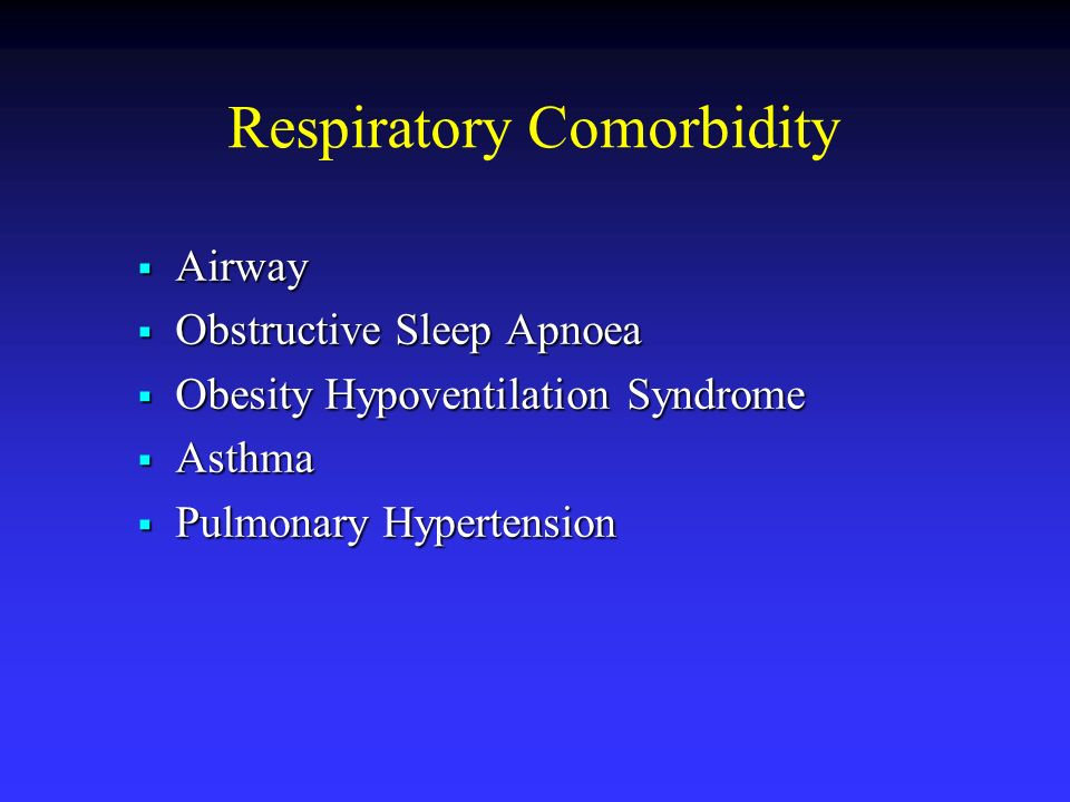 Respiratory Comorbidity Airway Airway Obstructive Sleep Apnoea Obstructive Sleep Apnoea Obesity Hypoventilation Syndrome Obesity Hypoventilation Syndr