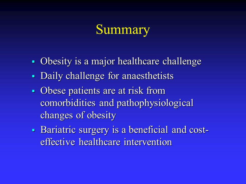 Summary Obesity is a major healthcare challenge Obesity is a major healthcare challenge Daily challenge for anaesthetists Daily challenge for anaesthe