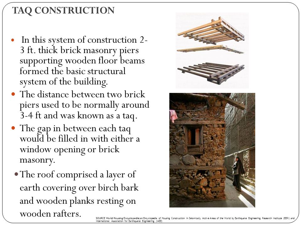 TAQ CONSTRUCTION In this system of construction 2- 3 ft. thick brick masonry piers supporting wooden floor beams formed the basic structural system of