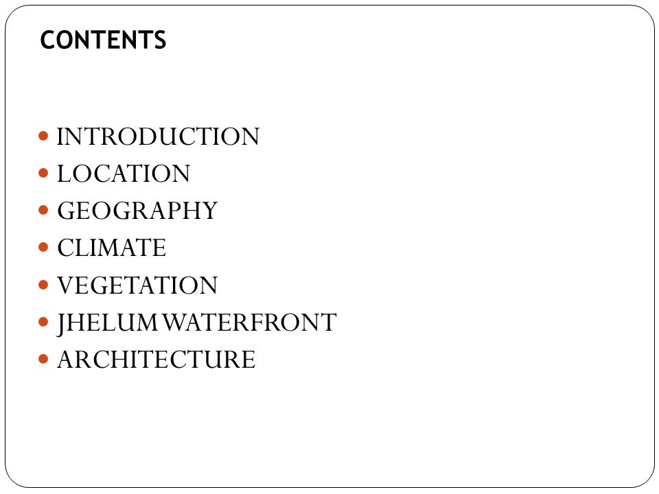 INTRODUCTION LOCATION GEOGRAPHY CLIMATE VEGETATION JHELUM WATERFRONT ARCHITECTURE CONTENTS