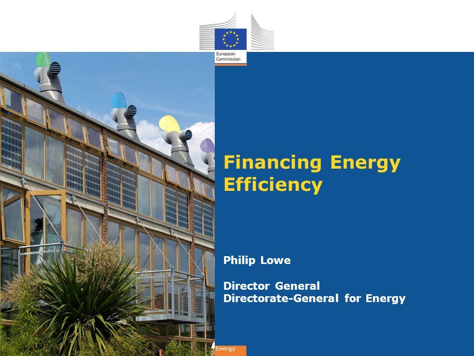 Energy Financing Energy Efficiency Philip Lowe Director General Directorate-General for Energy