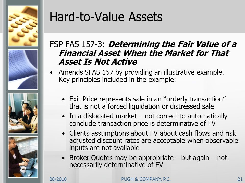08/2010PUGH & COMPANY, P.C.21 Hard-to-Value Assets FSP FAS 157-3: Determining the Fair Value of a Financial Asset When the Market for That Asset Is No