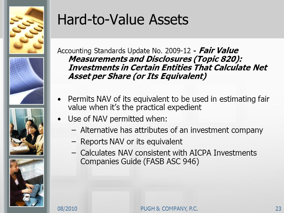 08/2010PUGH & COMPANY, P.C.23 Hard-to-Value Assets Accounting Standards Update No. 2009-12 - Fair Value Measurements and Disclosures (Topic 820): Inve