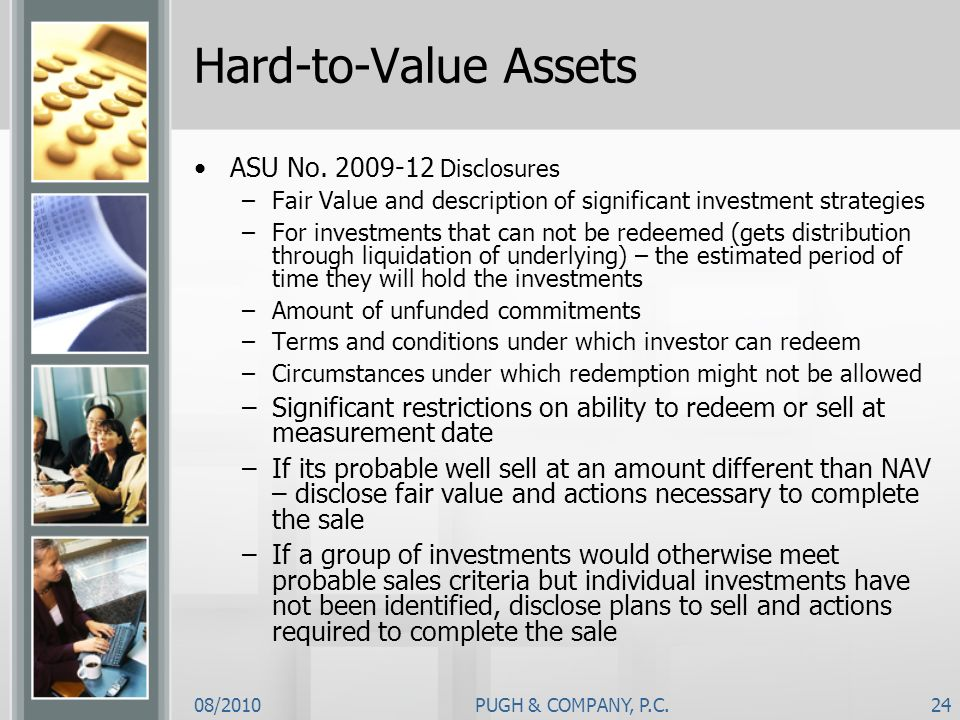 08/2010PUGH & COMPANY, P.C.24 Hard-to-Value Assets ASU No. 2009-12 Disclosures –Fair Value and description of significant investment strategies –For i