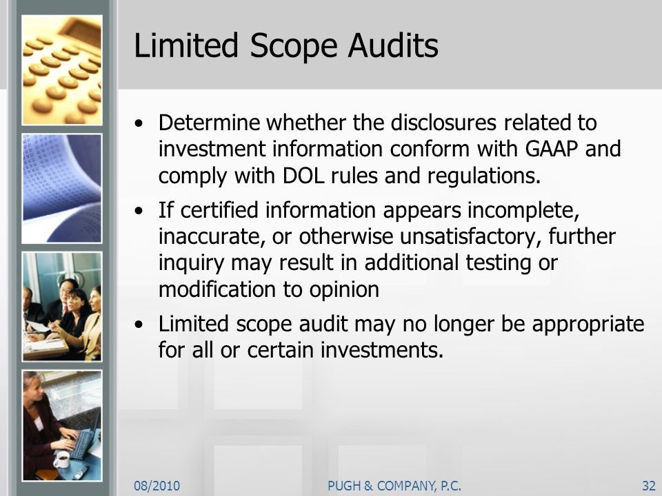 08/2010PUGH & COMPANY, P.C.32 Limited Scope Audits Determine whether the disclosures related to investment information conform with GAAP and comply wi