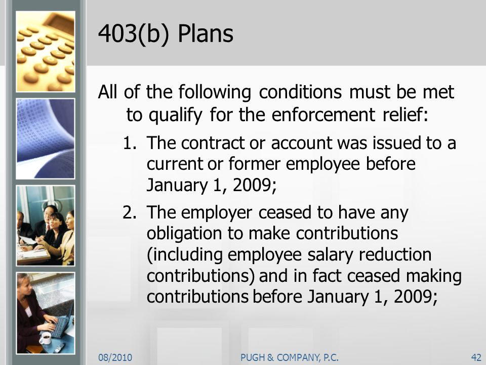 08/2010PUGH & COMPANY, P.C.42 403(b) Plans All of the following conditions must be met to qualify for the enforcement relief: 1.The contract or accoun