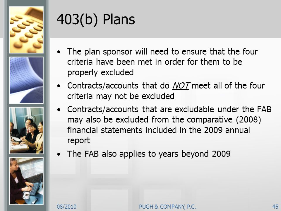 08/2010PUGH & COMPANY, P.C.45 403(b) Plans The plan sponsor will need to ensure that the four criteria have been met in order for them to be properly