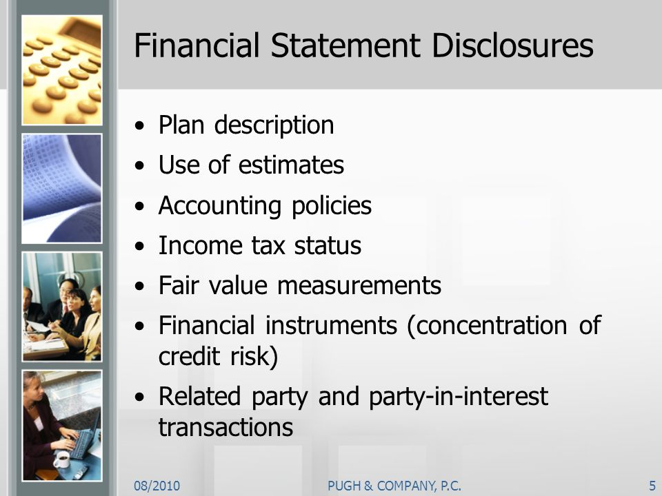 08/2010PUGH & COMPANY, P.C.5 Financial Statement Disclosures Plan description Use of estimates Accounting policies Income tax status Fair value measur