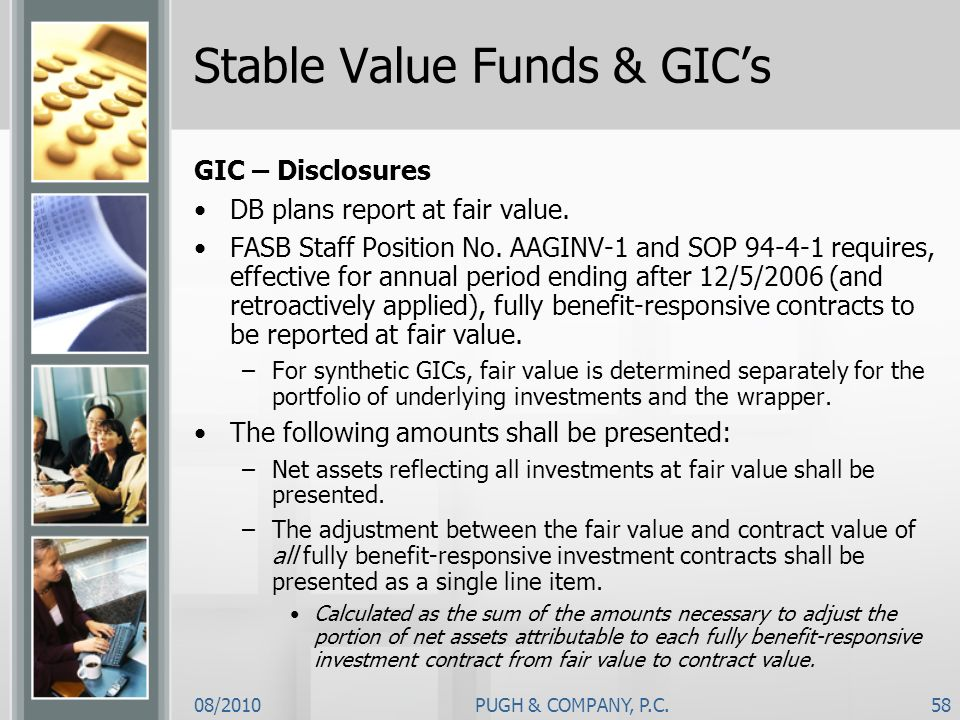 08/2010PUGH & COMPANY, P.C.58 Stable Value Funds & GICs GIC – Disclosures DB plans report at fair value. FASB Staff Position No. AAGINV-1 and SOP 94-4