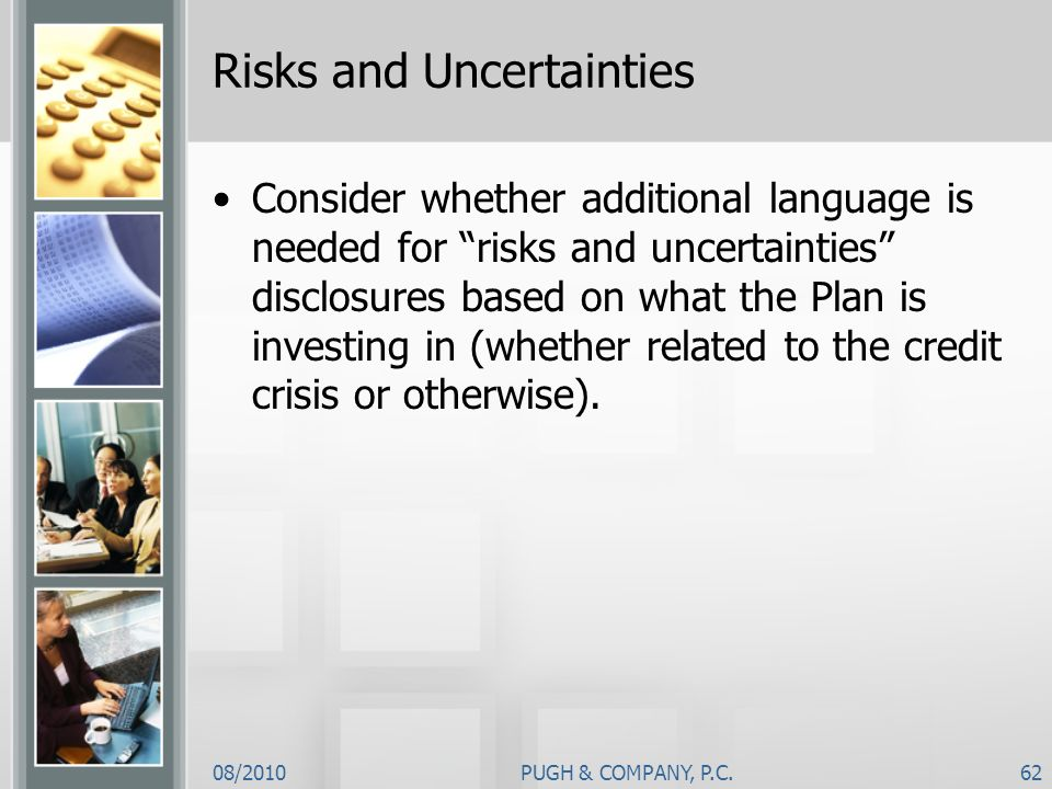 08/2010PUGH & COMPANY, P.C.62 Risks and Uncertainties Consider whether additional language is needed for risks and uncertainties disclosures based on
