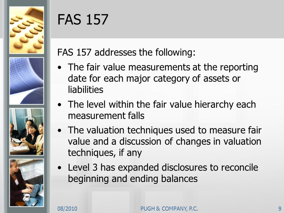 08/2010PUGH & COMPANY, P.C.9 FAS 157 FAS 157 addresses the following: The fair value measurements at the reporting date for each major category of ass