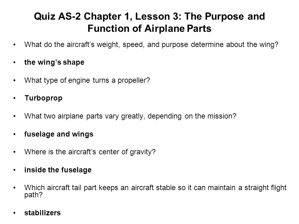 Quiz AS-2 Chapter 1, Lesson 3: The Purpose and Function of Airplane Parts What do the aircrafts weight, speed, and purpose determine about the wing? t