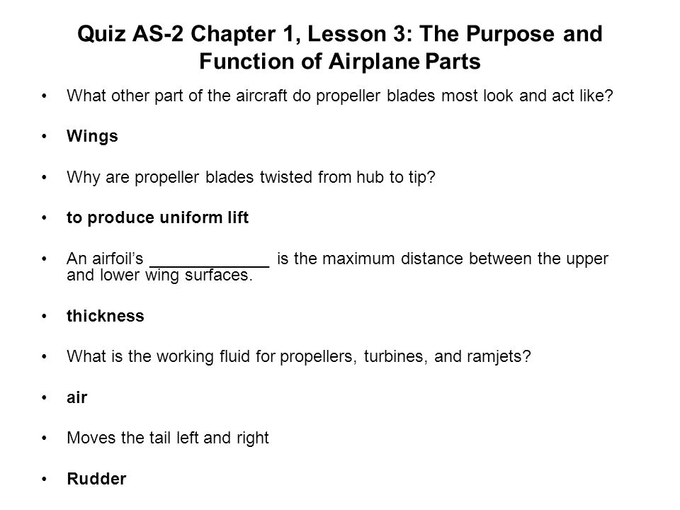Quiz AS-2 Chapter 1, Lesson 3: The Purpose and Function of Airplane Parts What other part of the aircraft do propeller blades most look and act like?